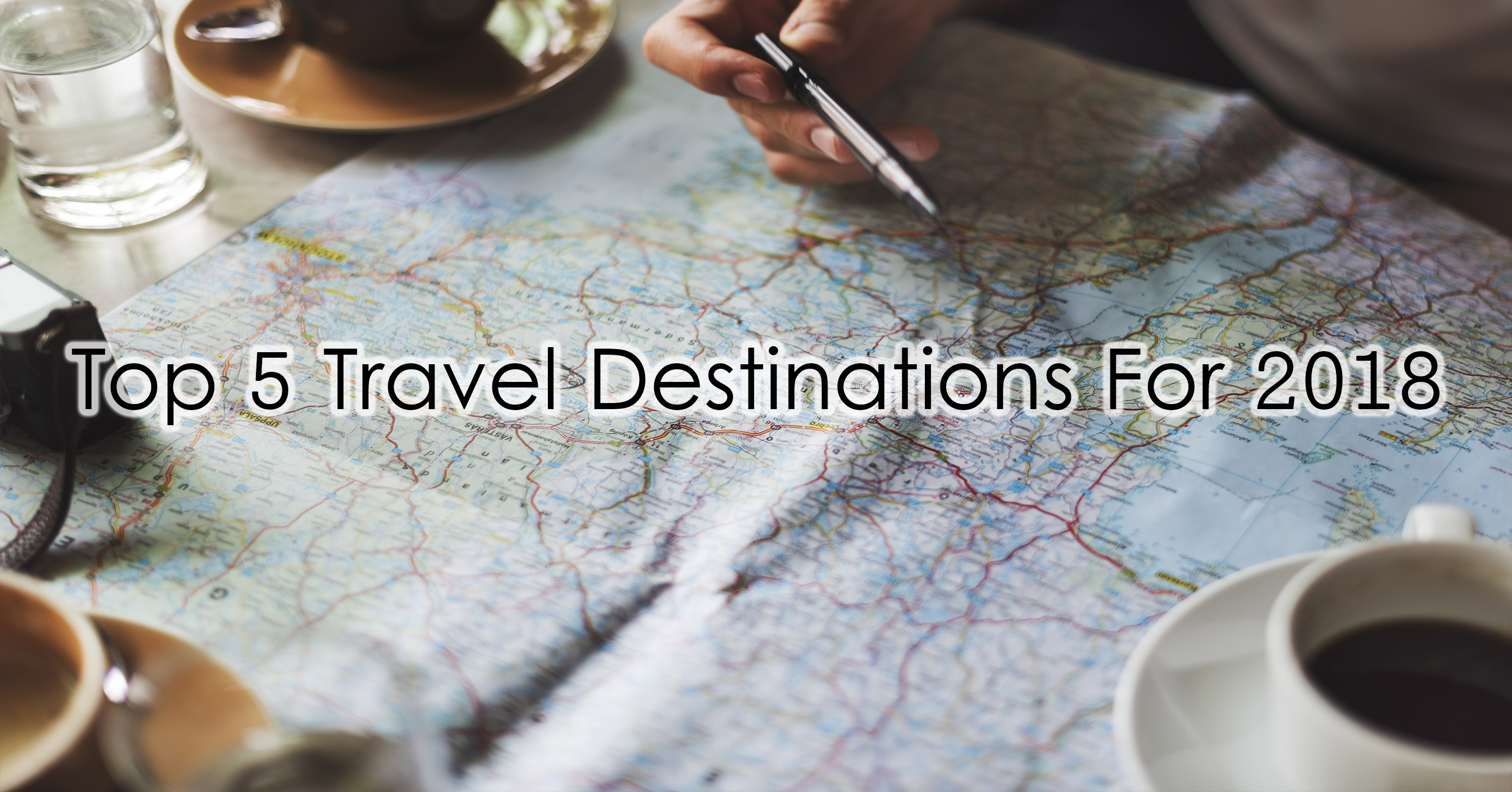 Top 5 Travel Destinations For 2018